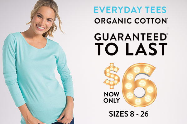 Everyday Organic Cotton Tees, Guaranteed to last - $6 sizes 8-26